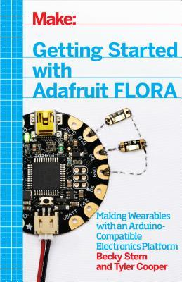 Getting Started with Adafruit Flora: Making Wearables with an Arduino-Compatible Electronics Platform