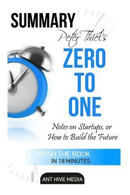 Peter Theil's Zero to One: Notes on Startups, or How to Build the Future Summary