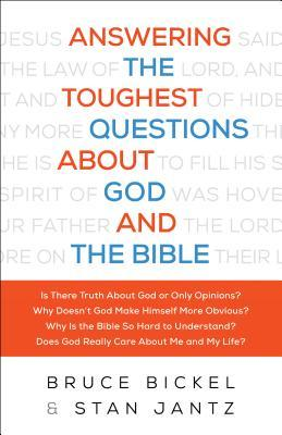 Answering the Toughest Questions about God and the Bible by Bruce Bickel