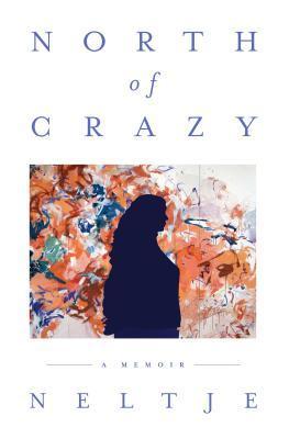 North of Crazy: A Memoir