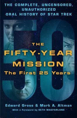 The Fifty-Year Mission: The Complete, Uncensored, Unauthorized Oral History of Star Trek-The First 25 Years