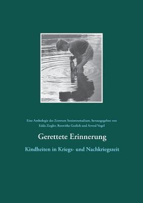 Gerettete Erinnerung: Kindheiten in Kriegs- und Nachkriegszeit