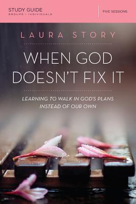 When God Doesn't Fix It Study Guide: Lessons You Never Wanted to Learn, Truths You Can't Live Without