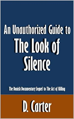 An Unauthorized Guide to The Look of Silence: The Danish Documentary Sequel to The Act of Killing [Article]