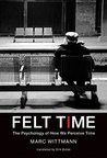 Felt Time: The Psychology of How We Perceive Time (MIT Press)