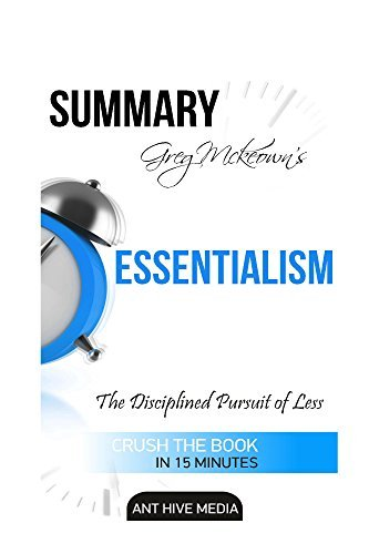Summary Greg McKeown's Essentialism: The Disciplined Pursuit of Less