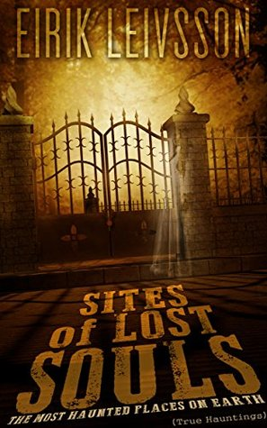 True Hauntings: Sites of Lost Souls - The Most Haunted Places On Earth