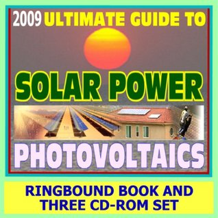 2009 Ultimate Guide to Solar Power and Photovoltaics - Detailed Home System Designs for Power and Heating, Case Studies, Financing, Farms and Ranches, Homebuilding (Ringbound Book plus Three CD-ROMs)