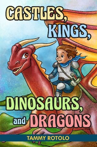 Castles, Kings, Dinosaurs, and Dragons