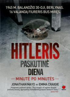 Hitleris. Paskutinė Diena: minutė po minutės.