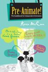 Pre-animate: The Guidebook for Independent Animators: 1