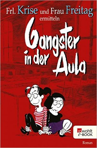Gangster in der Aula (Frl. Krise und Frau Freitag ermitteln, #3)