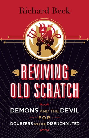 Reviving Old Scratch: Demons and the Devil for Doubters and the Disenchanted