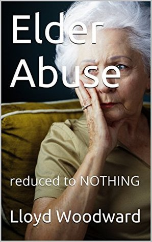 Elder Abuse: reduced to NOTHING