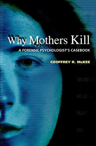 why-mothers-kill-a-forensic-psychologists-casebook