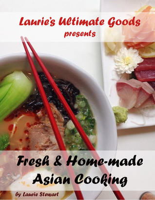 Laurie's Ultimate Goods presents Fresh and Home-made Asian Cooking