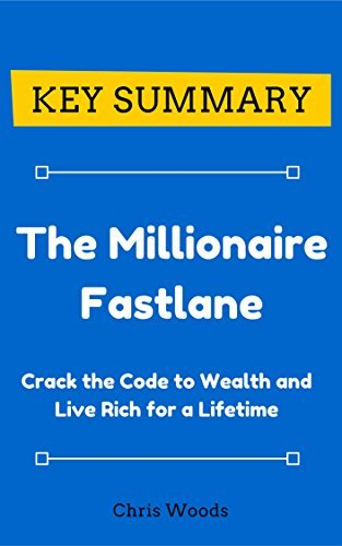[KEY SUMMARY] The Millionaire Fastlane: Crack the Code to Wealth and Live Rich for a Lifetime (Top Rated 30-min Series)