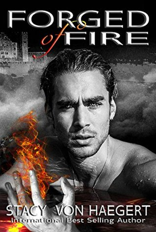Forged of Fire by Stacy Von Haegert