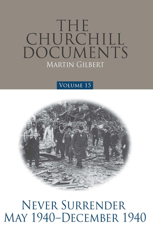 The Churchill Documents - Volume 15: Never Surrender: May 1940-December 1940