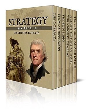 Strategy Six Pack 10 - The Cossacks, Thomas Jefferson, The Sun King, The Knights Templar, History of Spain and The Lincoln Assassination (Illustrated)