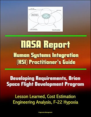 NASA Report: Human Systems Integration (HSI) Practitioner's Guide - Developing Requirements, Orion Space Flight Development Program, Lesson Learned, Cost ... Engineering Analysis, F-22 Hypoxia