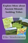 Explore More about Ancient Mound-building Tribes