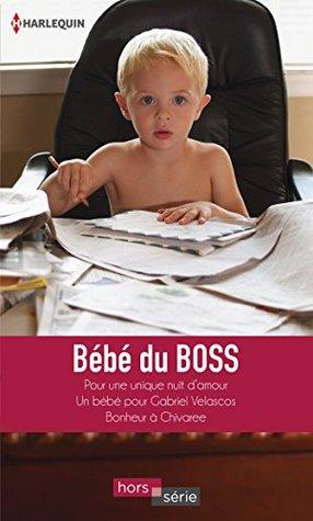 Bébé du boss: Pour une unique nuit d'amour / Un bébé pour Gabriel Velascos / Bonheur à Chivaree