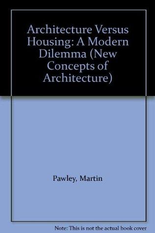 Architecture Versus Housing: A Modern Dilemma