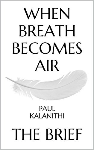 When Breath Becomes Air: by Paul Kalanithi | The Brief (When Breath Becomes Air by Paul Kalanithi) (When Breath Becomes Air Kindle Book Edition)