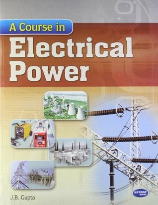 Electrical Engineering Book Pdf By Jb Gupta: A Course in Electrical Power by J.B. Guptarh:goodreads.com,Design