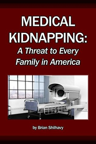 Medical Kidnapping: A Threat to Every Family in America Today