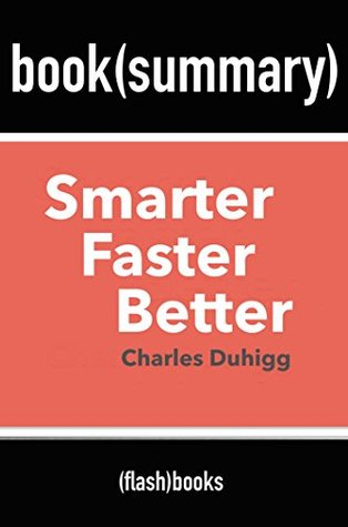 Summary and Analysis: Smarter Faster Better: The Secrets of Being Productive in Life and Business by Charles Duhigg - Book Summary