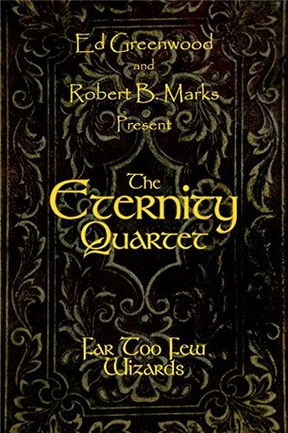 The Eternity Quartet: Far Too Few Wizards