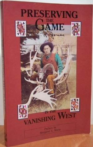 Preserving the Game: Gambling, Mining, Hunting and Conservation in the Vanishing West