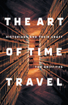 The Art of Time Travel: Historians and Their Craft