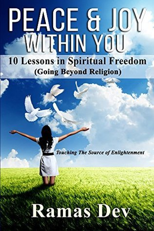 Peace & Joy Within You: 10 Lessons In Spiritual Freedom (Going Beyond Religion) Touching The Source of Enlightenment