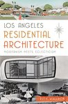 Los Angeles Residential Architecture: Modernism Meets Eclecticism