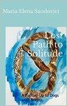 Lost Path to Solitude by Maria Elena Sandovici