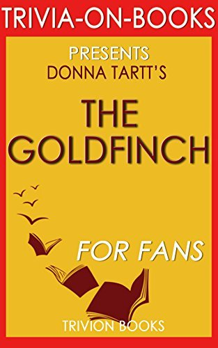 The Goldfinch: A Novel by Donna Tartt (Trivia-On-Books): (Pulitzer Prize for Fiction)