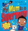 My Mum Is a Supermum by Angela McAllister