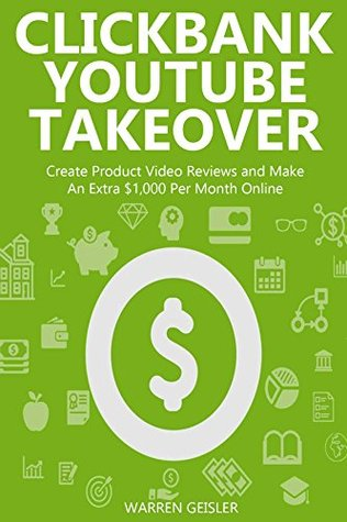 Clickbank Youtube Takeover: Create Product Video Reviews and Make An Extra $1,000 Per Month Online