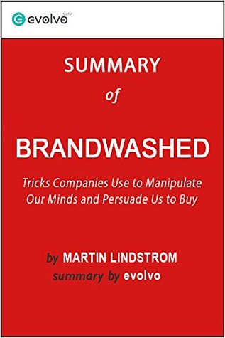 Brandwashed: Summary of the Key Ideas - Original Book by Martin Lindstrom: Tricks Companies Use to Manipulate Our Minds and Persuade Us to Buy
