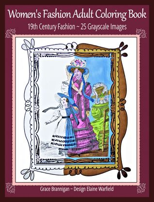 Women's Fashion Adult Coloring Book: 19th Century Fashion: 25 Grayscale Images