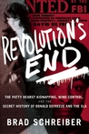 Revolution's End: The Patty Hearst Kidnapping, Mind Control, and the Secret History of Donald DeFreeze and the SLA