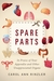 Spare Parts: In Praise of Your Appendix and Other Unappreciated Organs