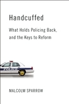 Handcuffed: What Holds Policing Back, and the Keys to Reform