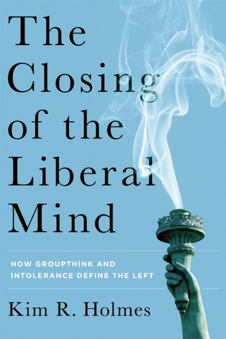 The Closing of the Liberal Mind: The New Illiberalism's Assault on Freedom