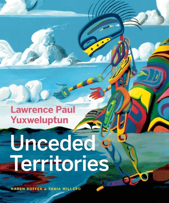 Lawrence Paul Yuxweluptun: Unceded Territories