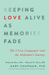 Keeping Love Alive as Memories Fade by Gary Chapman