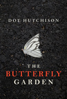 The Butterfly Garden by Dot Hutchison